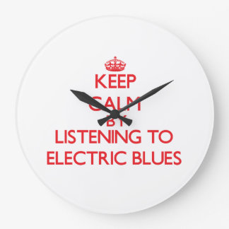 Keep calm by listening to ELECTRIC BLUES Wallclock