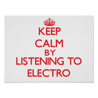 Keep calm by listening to ELECTRO Poster