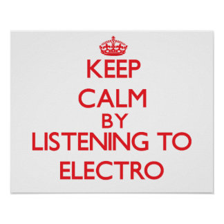 Keep calm by listening to ELECTRO Posters