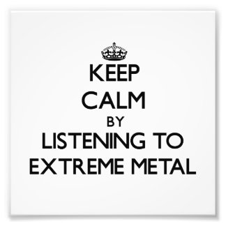 Keep calm by listening to EXTREME METAL Photograph