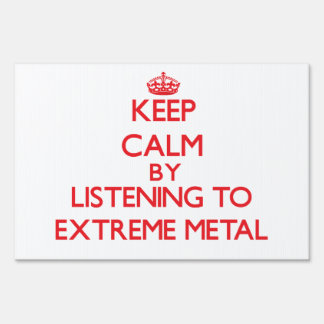 Keep calm by listening to EXTREME METAL Lawn Signs