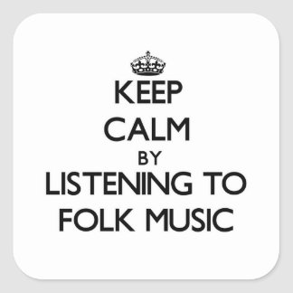 Keep calm by listening to FOLK MUSIC Square Stickers