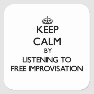 Keep calm by listening to FREE IMPROVISATION Square Sticker