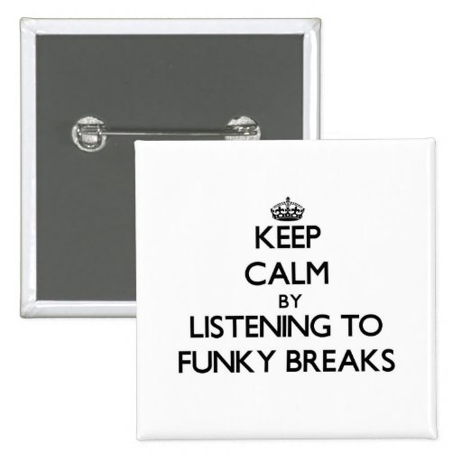 Keep calm by listening to FUNKY BREAKS Pins