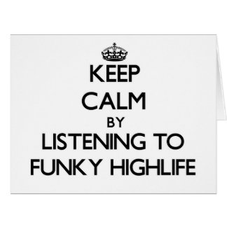 Keep calm by listening to FUNKY HIGHLIFE Large Greeting Card