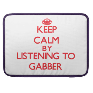 Keep calm by listening to GABBER Sleeves For MacBook Pro