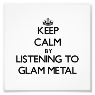 Keep calm by listening to GLAM METAL Photo Print