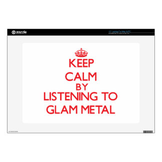 """Keep calm by listening to GLAM METAL 15"""" Laptop Skins"""