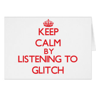 Keep calm by listening to GLITCH Greeting Card