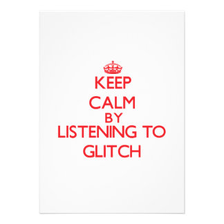 Keep calm by listening to GLITCH Custom Announcements