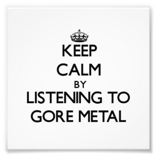 Keep calm by listening to GORE METAL Photo Art