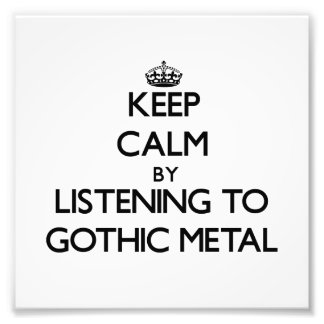 Keep calm by listening to GOTHIC METAL Photo Print