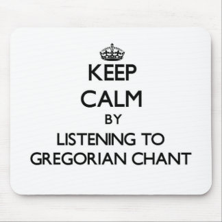 Keep calm by listening to GREGORIAN CHANT Mouse Pads