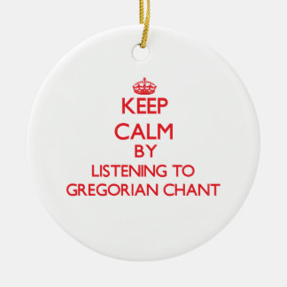 Keep calm by listening to GREGORIAN CHANT Christmas Ornaments