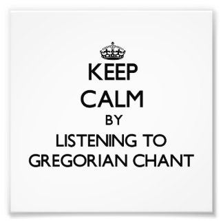 Keep calm by listening to GREGORIAN CHANT Art Photo