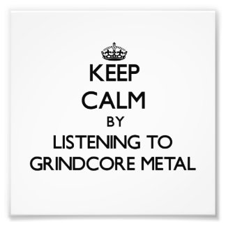 Keep calm by listening to GRINDCORE METAL Art Photo