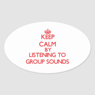Keep calm by listening to GROUP SOUNDS Oval Sticker