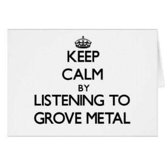 Keep calm by listening to GROVE METAL Stationery Note Card