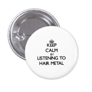 Keep calm by listening to HAIR METAL Pinback Button