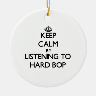 Keep calm by listening to HARD BOP Ornament