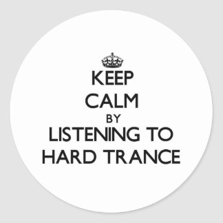 Keep calm by listening to HARD TRANCE Round Stickers
