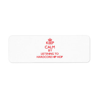 Keep calm by listening to HARDCORE HIP HOP Return Address Label