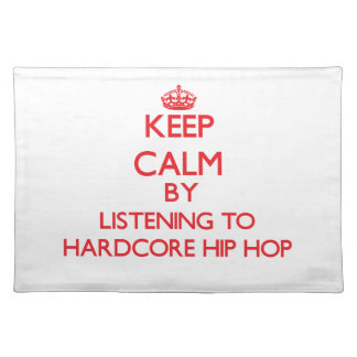 Keep calm by listening to HARDCORE HIP HOP Place Mat