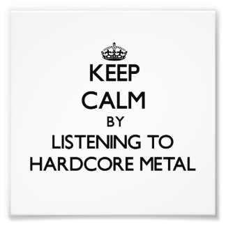 Keep calm by listening to HARDCORE METAL Photo Print