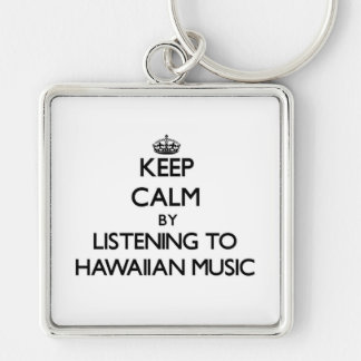 Keep calm by listening to HAWAIIAN MUSIC Keychain