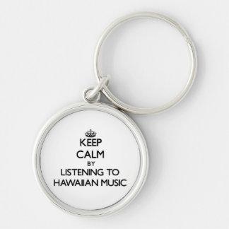 Keep calm by listening to HAWAIIAN MUSIC Keychains