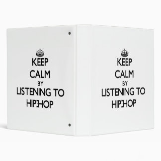 Keep calm by listening to HIP-HOP 3 Ring Binder