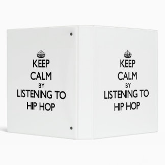 Keep calm by listening to HIP HOP 3 Ring Binders