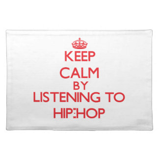 Keep calm by listening to HIP-HOP Place Mat
