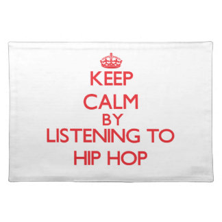 Keep calm by listening to HIP HOP Place Mat