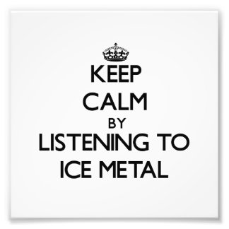 Keep calm by listening to ICE METAL Photographic Print