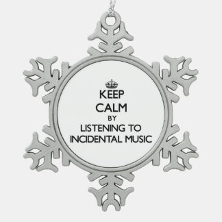 Keep calm by listening to INCIDENTAL MUSIC Snowflake Pewter Christmas Ornament