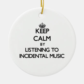 Keep calm by listening to INCIDENTAL MUSIC Double-Sided Ceramic Round Christmas Ornament