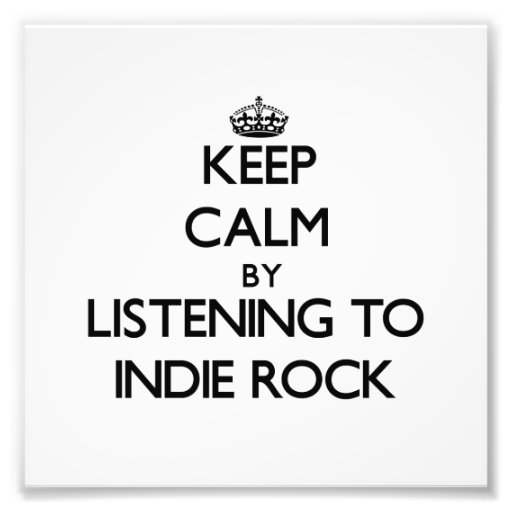 Keep calm by listening to INDIE ROCK Photo