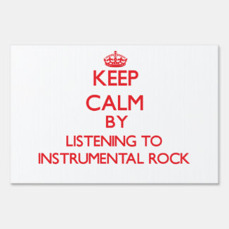 Keep calm by listening to INSTRUMENTAL ROCK Lawn Signs
