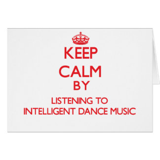 Keep calm by listening to INTELLIGENT DANCE MUSIC Greeting Card