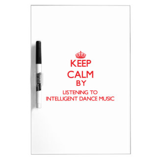 Keep calm by listening to INTELLIGENT DANCE MUSIC Dry-Erase Whiteboard