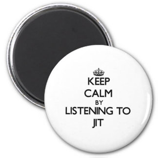 Keep calm by listening to JIT Fridge Magnet