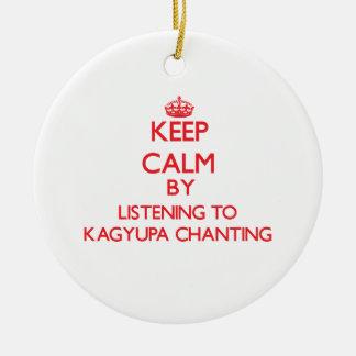 Keep calm by listening to KAGYUPA CHANTING Christmas Tree Ornament