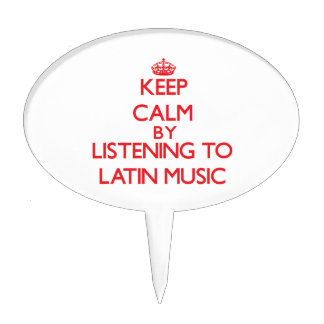 Keep calm by listening to LATIN MUSIC Cake Pick