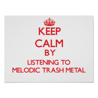 Keep calm by listening to MELODIC TRASH METAL Poster