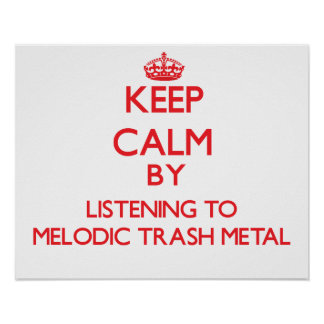 Keep calm by listening to MELODIC TRASH METAL Posters