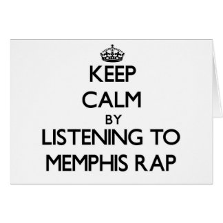 Keep calm by listening to MEMPHIS RAP Greeting Cards
