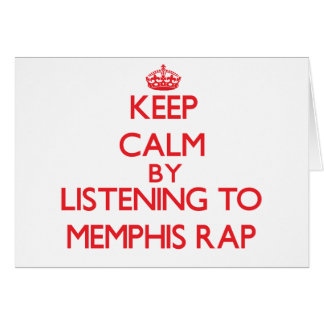 Keep calm by listening to MEMPHIS RAP Greeting Card