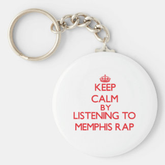 Keep calm by listening to MEMPHIS RAP Key Chains