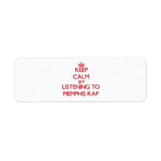 Keep calm by listening to MEMPHIS RAP Custom Return Address Labels